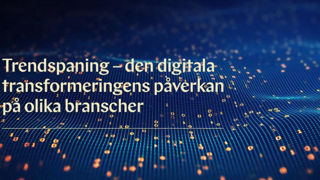 Trendspaning - den digitala transformeringens påverkan på olika branscher
